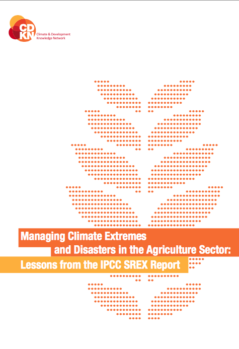Managing Climate Extremes and Disasters in the Agricultural Sector: Lessons from the IPCC SREX Report front page